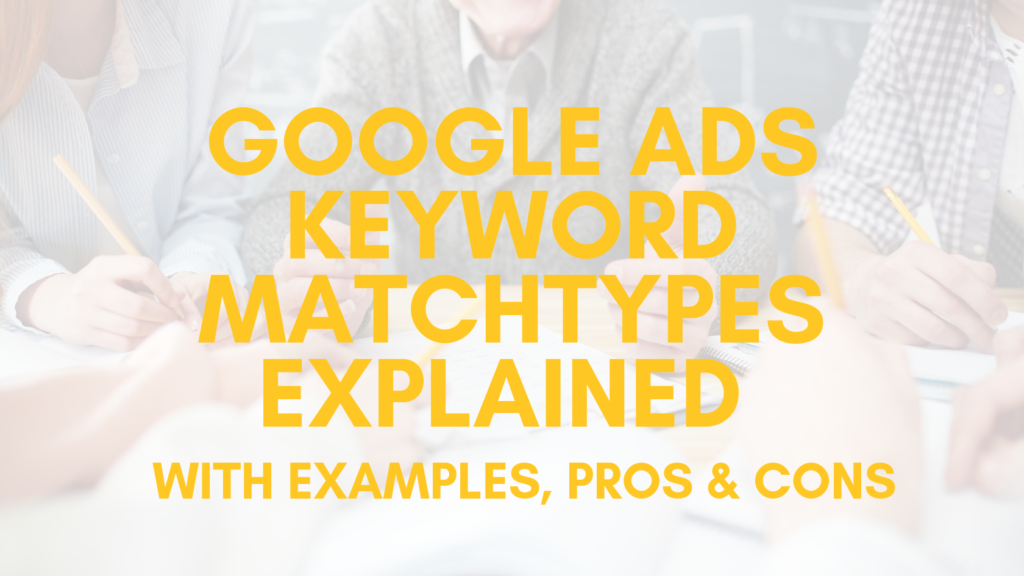 Google Ads Keywords Explained With Examples, Pros And Cons